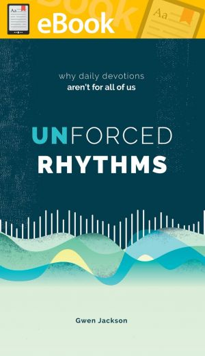 Unforced Rhythms:  Why Daily Devotions Aren't for All of Us **E-BOOK**
