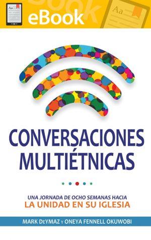 Conversaciones multiétnicas: Una jornada de ocho semanas hacia la unidad en su iglesia **E-BOOK**