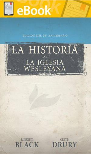 La historia de La Iglesia Wesleyana: Edición del 50º aniversario **E-BOOK**