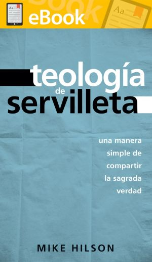Teología de servilleta: Una manera simple de compartir la sagrada verdad **E-BOOK**