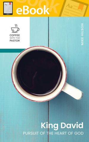 King David: Pursuit of the Heart of God (Coffee with the Pastor series) **E-BOOK**
