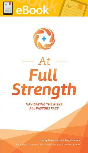At Full Strength: Navigating the Risks All Pastors Face **E-BOOK**