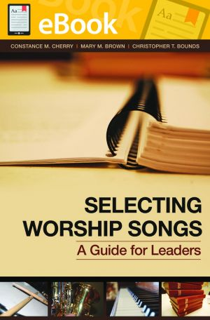 Selecting Worship Songs: A Guide for Leaders **E-BOOK**