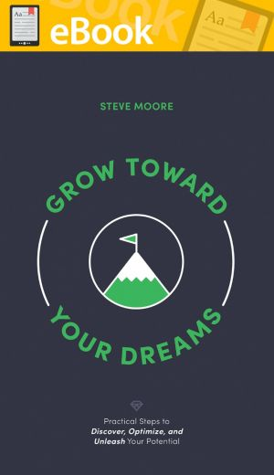 Grow Toward Your Dreams: Practical Steps to Discover, Optimize, and Unleash Your Potential **E-BOOK**