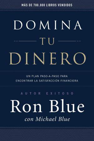 DOMINA TU DINERO: Un plan paso-a-paso para encontrar la satisfacción financiera