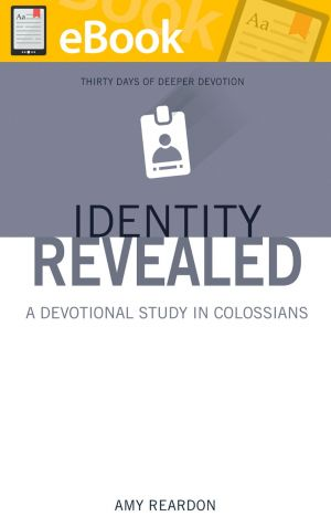 Identity Revealed: A Devotional Study in Colossians **E-BOOK**