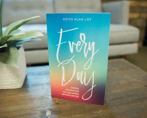 Every Day: Taking Advantage of God-Given Opportunities