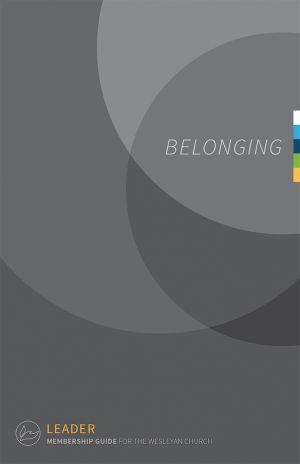 Belonging: A Guide for Membership in The Wesleyan Church - Leader