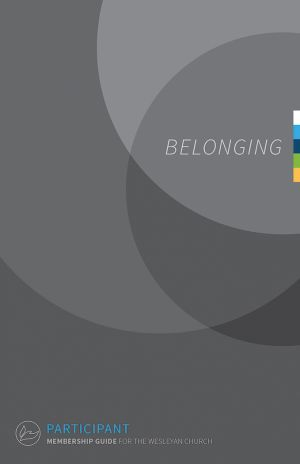 Belonging: A Guide for Membership in The Wesleyan Church - Participant