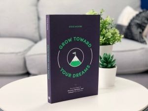 Grow Toward Your Dreams: Practical Steps to Discover, Optimize, and Unleash Your Potential