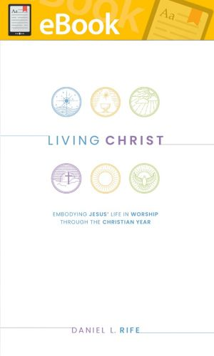 Living Christ: Embodying Jesus' Life in Worship through the Christian Year **E-Book**