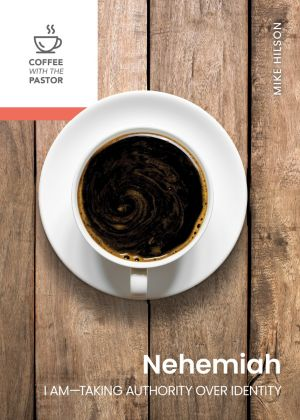 Nehemiah: I Am—Taking Authority over Identity (Coffee with the Pastor series)