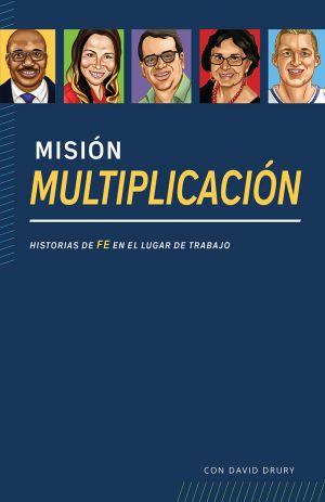 Misión Multiplicación: Historias de fe en el lugar de trabajo