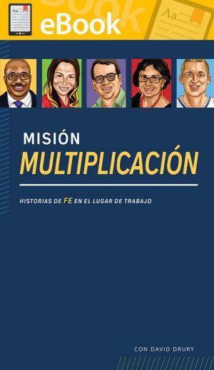 Misión Multiplicación: Historias de fe en el lugar de trabajo**E-Book**