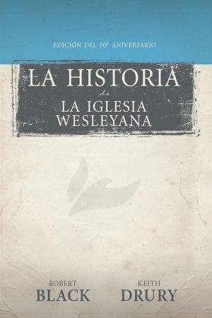 La historia de La Iglesia Wesleyana: Edición del 50º aniversario