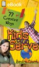 77 Creative Ways Kids Can Serve **E-BOOK**